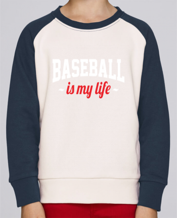 Sweat Shirt Col Rond Enfant Stanley Mini Contrast Baseball is my life par Original t-shirt