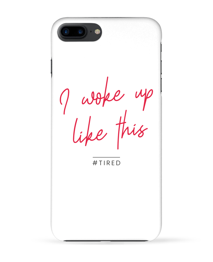 Coque 3D Iphone 7+ I woke up like this - Tired par Folie douce