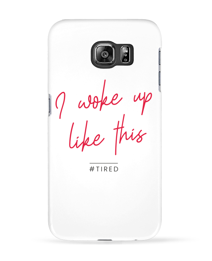 Coque 3D Samsung Galaxy S6 I woke up like this - Tired - Folie douce