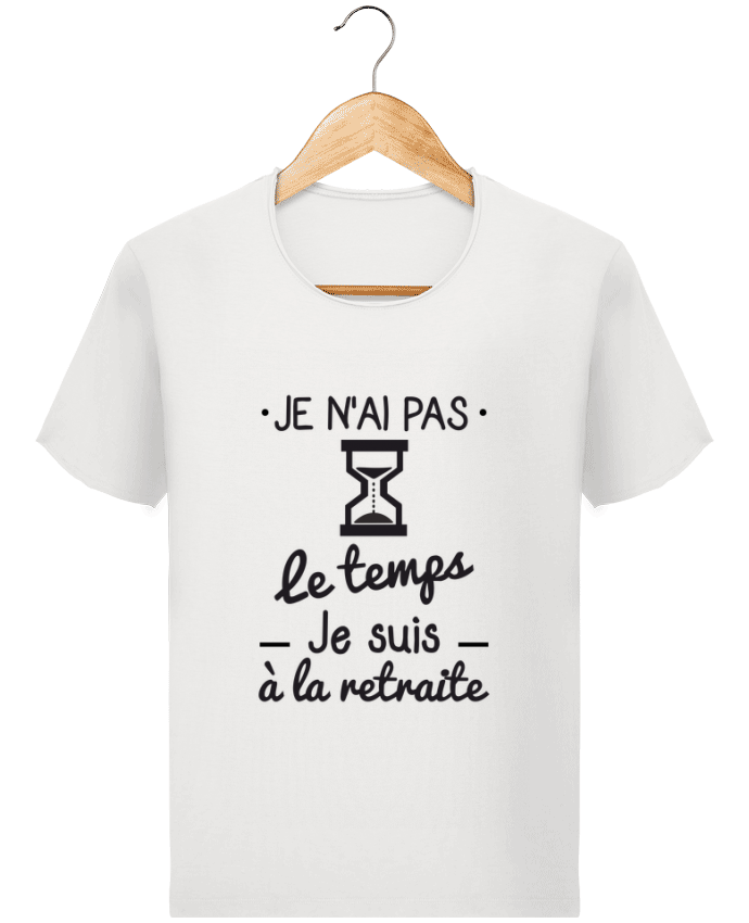 T-shirt Homme Stanley Imagines Vintage Pas le temps, je suis à la retraite, tee shirt retraité par Benichan