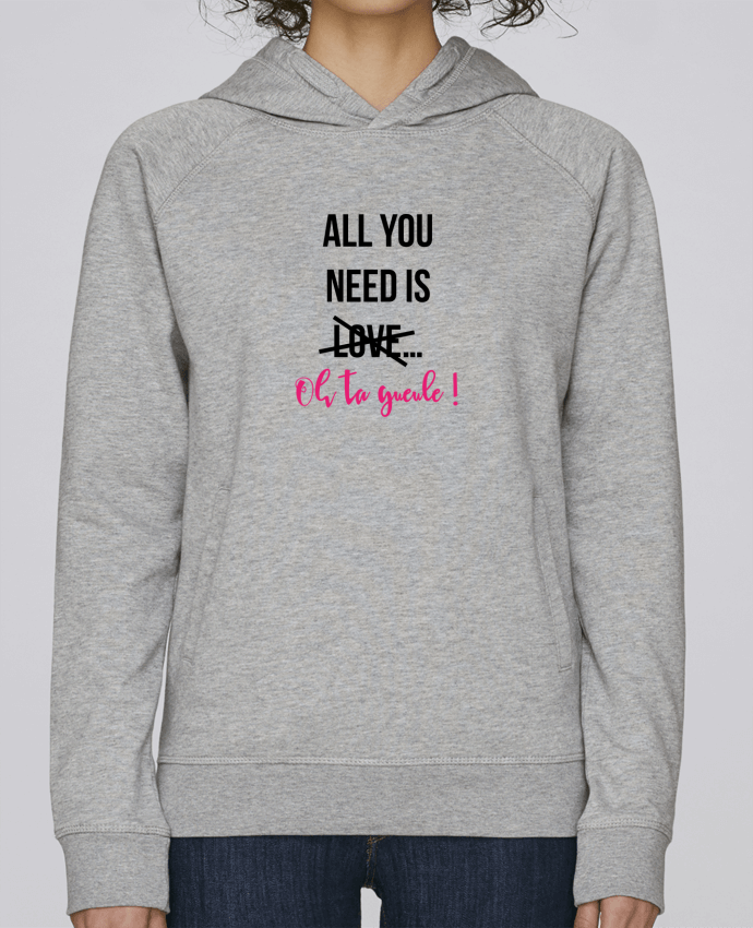 Sweat Capuche Femme Stanley Base All you need is ... oh ta gueule ! par tunetoo
