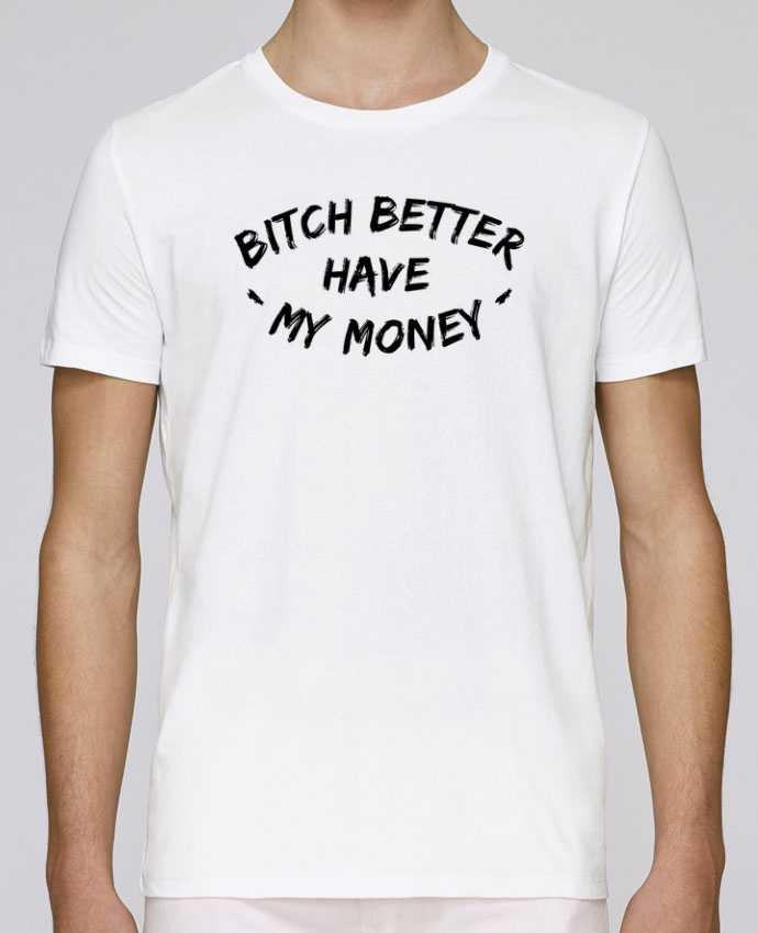 T-Shirt Col Rond Stanley Leads Bitch better have my money par tunetoo