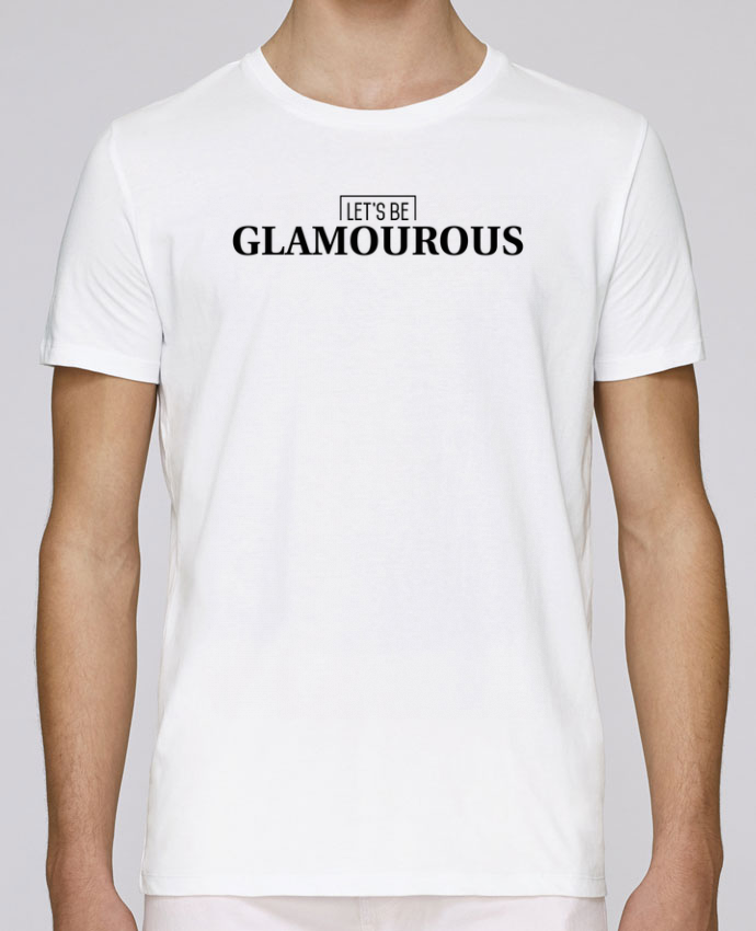 T-Shirt Col Rond Stanley Leads Let's be GLAMOUROUS par tunetoo