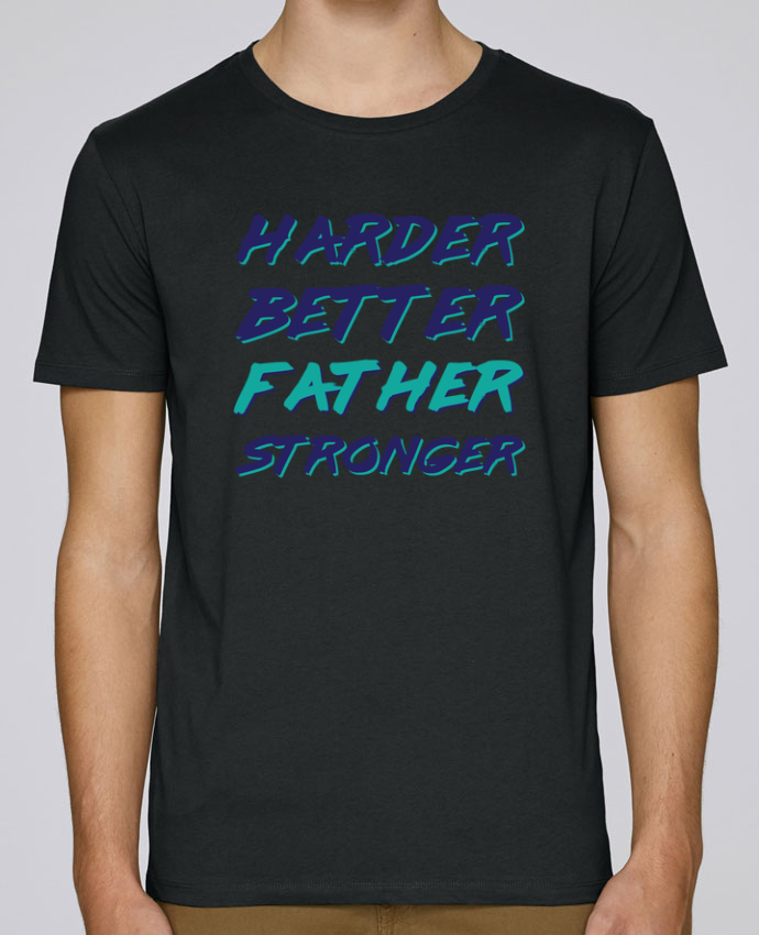 T-Shirt Col Rond Stanley Leads Harder Better Father Stronger par tunetoo