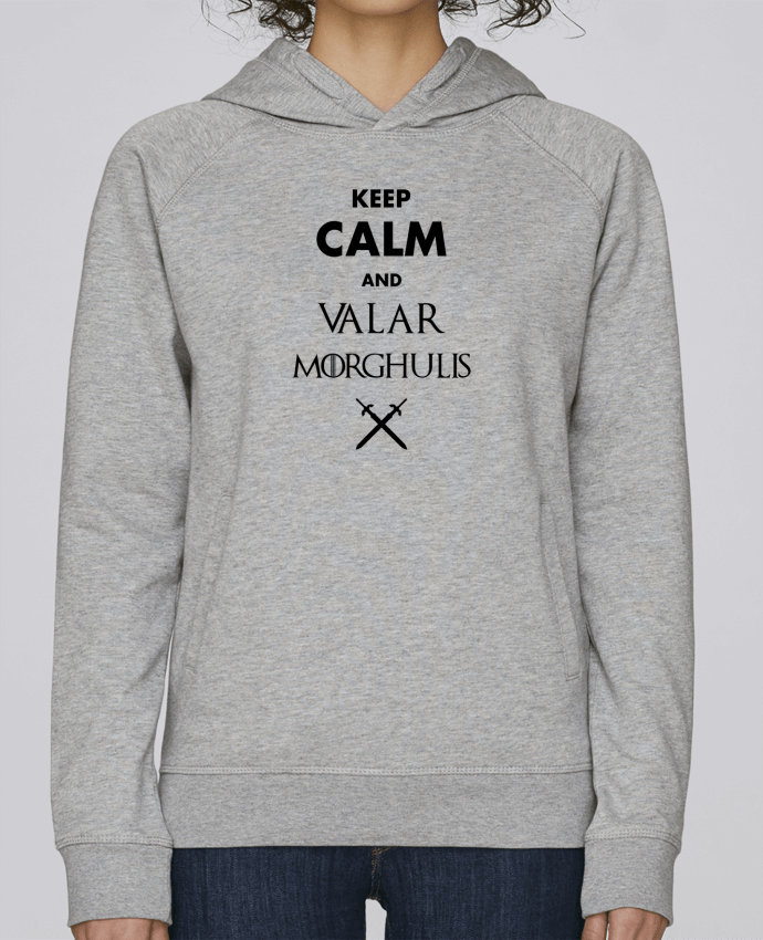 Sweat Capuche Femme Stanley Base Keep calm and Valar Morghulis par tunetoo