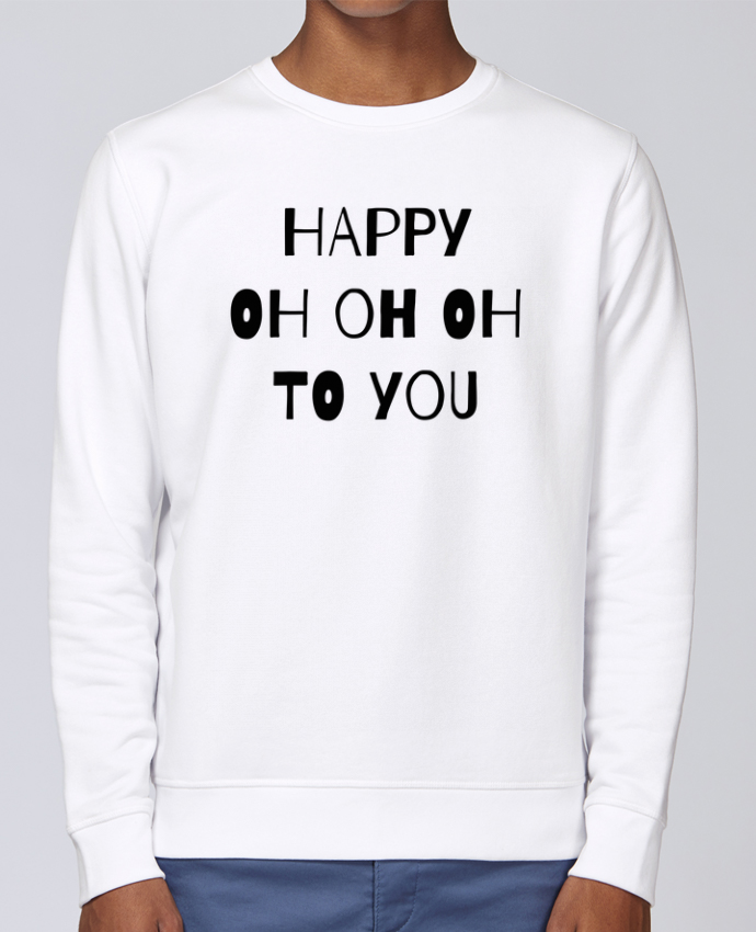 Sweat Col rond Unisex Stanley Stella Rise Happy OH OH OH to you par tunetoo