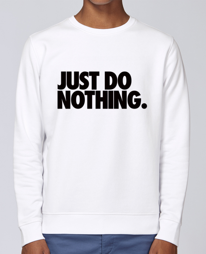 Sweat Col rond Unisex Stanley Stella Rise Just Do Nothing par Freeyourshirt.com