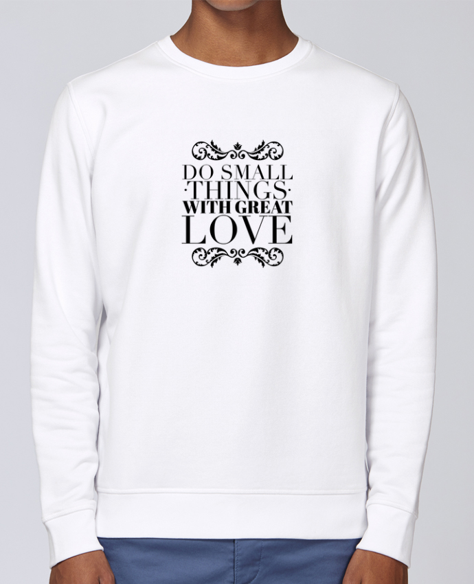 ac3f081025 Sweat Col rond Unisex Stanley Stella Rise Do small things with great love  par Les Caprices