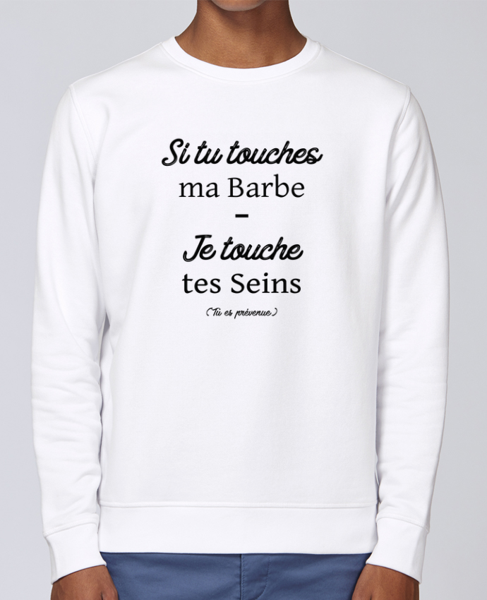 Sweat Col rond Unisex Stanley Stella Rise Si tu touches ma barbe, je touche tes seins par tunetoo
