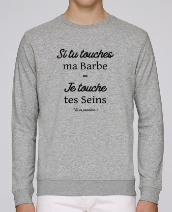 Sweat Col rond Homme Stanley Stella Rise Si tu touches ma barbe, je touche tes seins par tunetoo