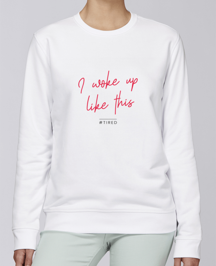 Sweat Col rond Unisexe Stanley Stella Rise I woke up like this - Tired par Folie douce