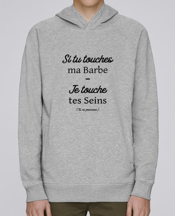 Sweat Capuche Homme Stanley Base Si tu touches ma barbe, je touche tes seins par tunetoo