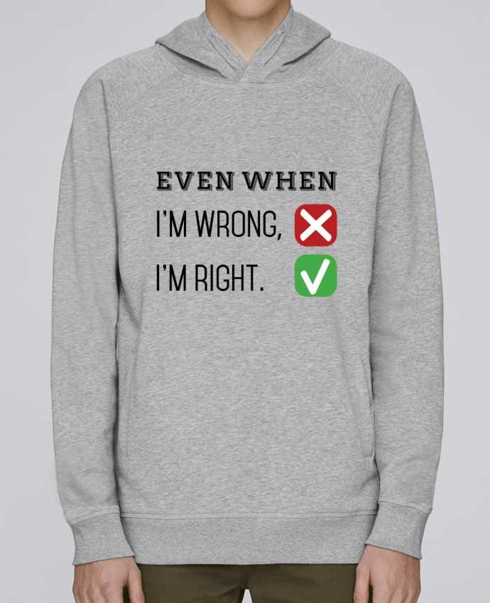 Sweat Capuche Homme Stanley Base Even when I'm wrong, I'm right. par tunetoo