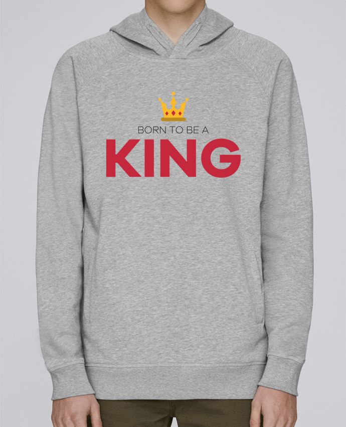 Sweat Capuche Homme Stanley Base Born to be a king par tunetoo