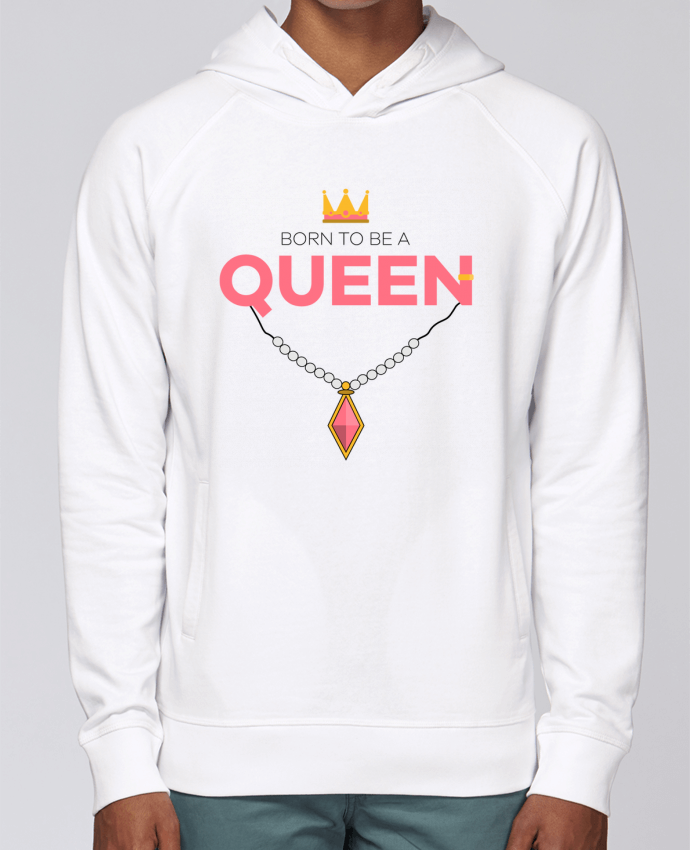 Sweat Capuche Homme Stanley Base Born to be a Queen par tunetoo