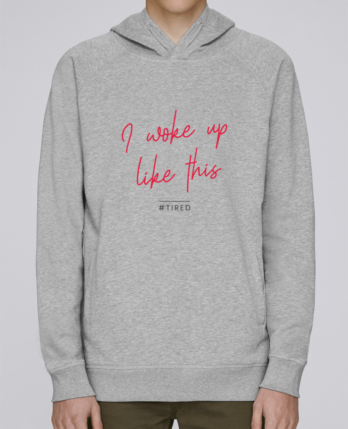 Sweat Capuche Homme Stanley Base I woke up like this - Tired par Folie douce