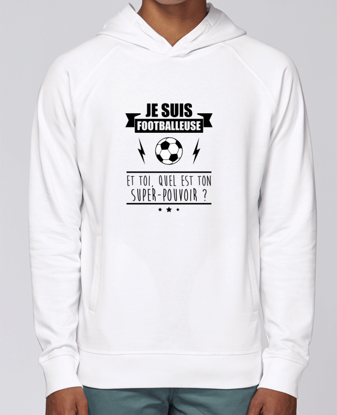 Sweat Capuche Homme Stanley Base Je suis footballeuse et toi, quel est ton super-pouvoir ? par Benichan
