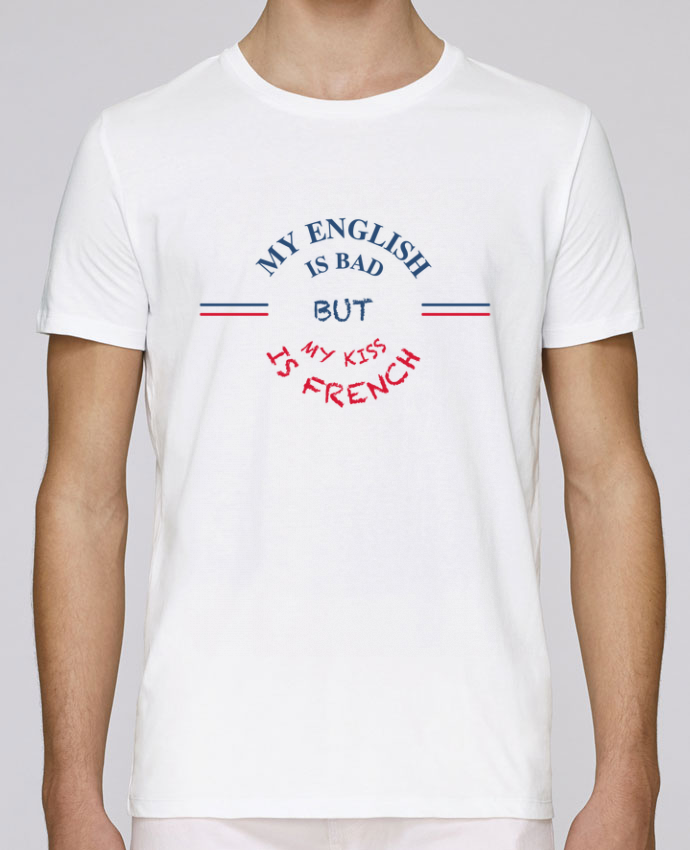 T-Shirt Col Rond Stanley Leads My english is bad but my kiss is french par tunetoo