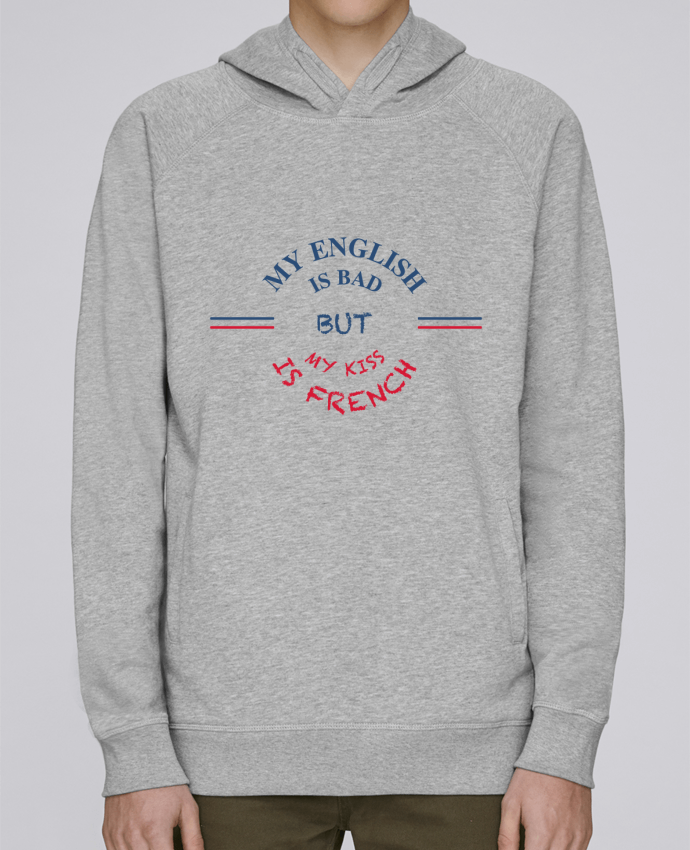 Sweat Capuche Homme Stanley Base My english is bad but my kiss is french par tunetoo