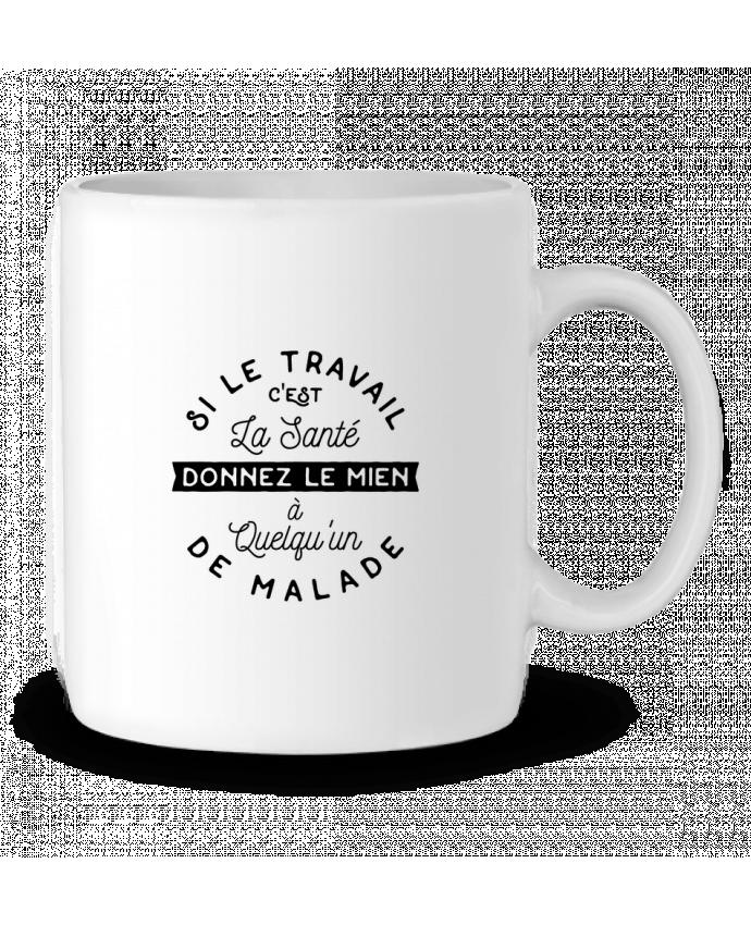 Mug en Céramique Le travail c'est la santé cadeau par Original t-shirt