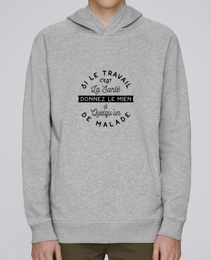 Sweat Capuche Homme Stanley Base Le travail c'est la santé cadeau par Original t-shirt