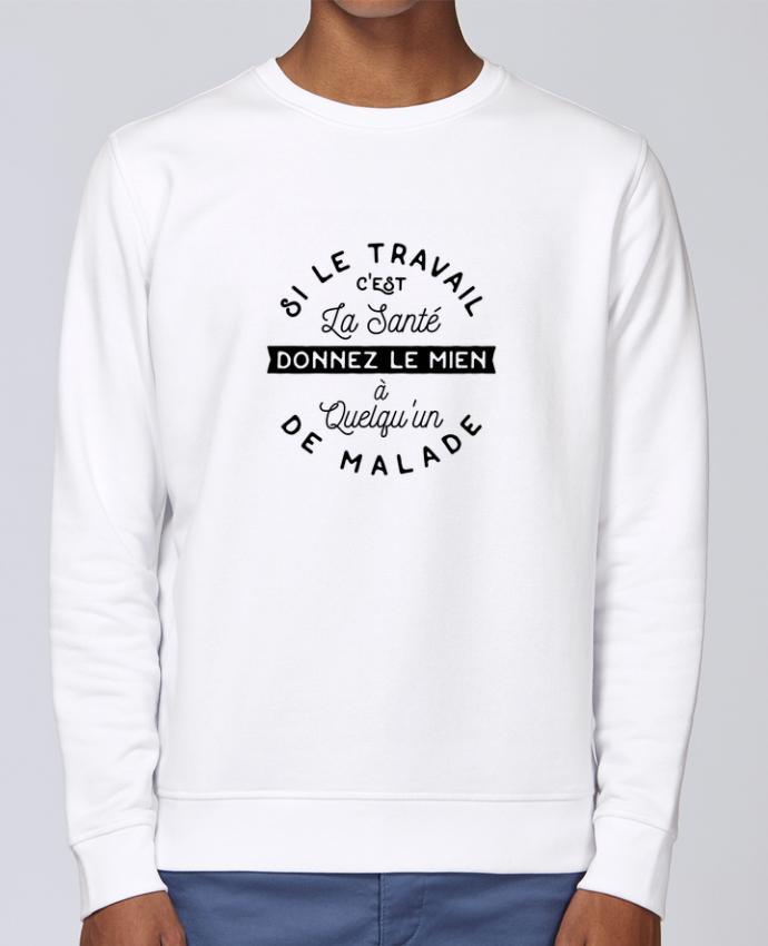 Sweat Col rond Unisex Stanley Stella Rise Le travail c'est la santé cadeau par Original t-shirt