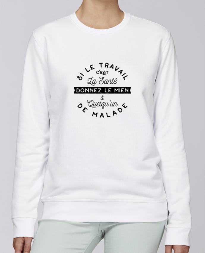 Sweat Col rond Unisexe Stanley Stella Rise Le travail c'est la santé cadeau par Original t-shirt