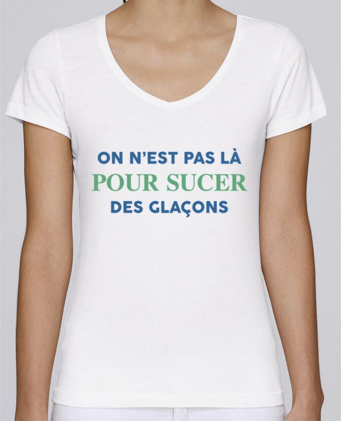 T-shirt Femme Col V Stella Chooses On n'est pas là pour sucer des glaçons par tunetoo