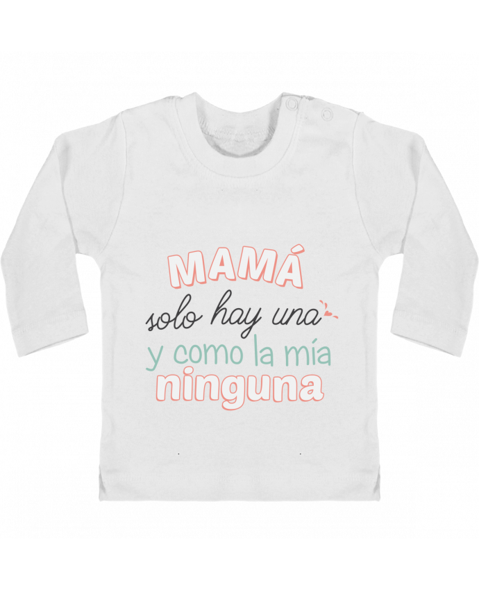 T-shirt Bébé Manches Longues Boutons Pression Mama solo hay una y como la mia ninguna manches longues du designer tunetoo