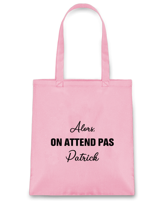 Tote-bag Alors, on attend pas Patrick par tunetoo