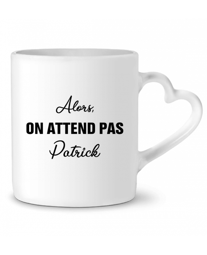 Mug coeur Alors, on attend pas Patrick par tunetoo