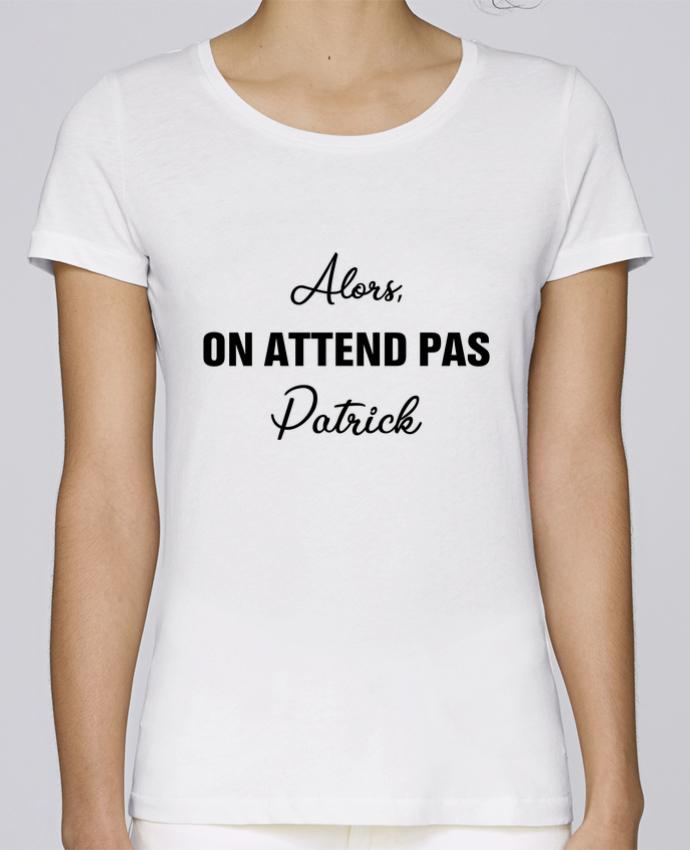 T-shirt Femme Stella Loves Alors, on attend pas Patrick par tunetoo