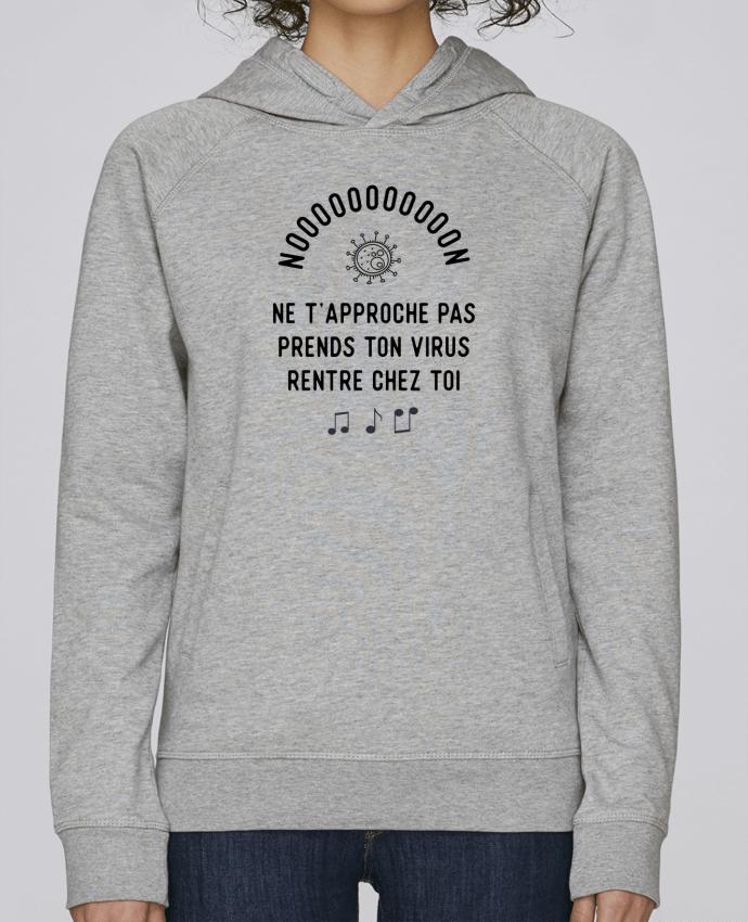 Sweat Capuche Femme Stanley Base Prends ton virus rentre chez toi humour corona virus par Original t-shirt