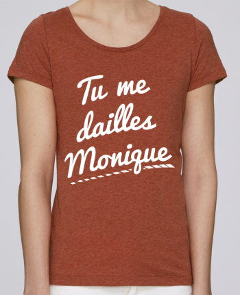 T-shirt  Femme Brodé Tu me dailles Monique par tunetoo