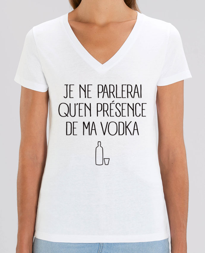 Tee-shirt femme Je ne parlerai qu'en présence de ma Vodka Par  Freeyourshirt.com