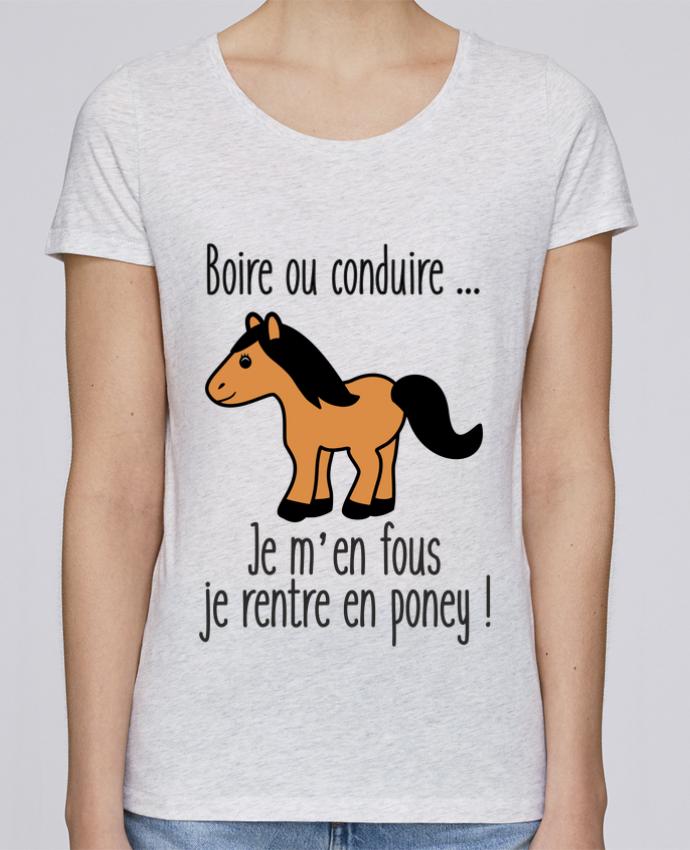 T-shirt Femme Stella Loves Boire ou conduire ... je m'en fous je rentre en poney par Benichan
