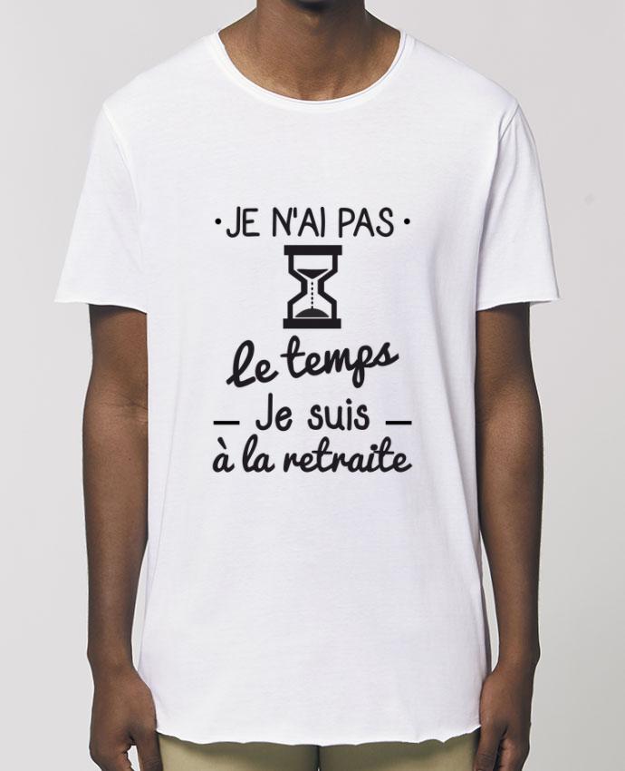 T-Shirt Long - Stanley SKATER Pas le temps, je suis à la retraite, tee shirt retraité Par  Benichan