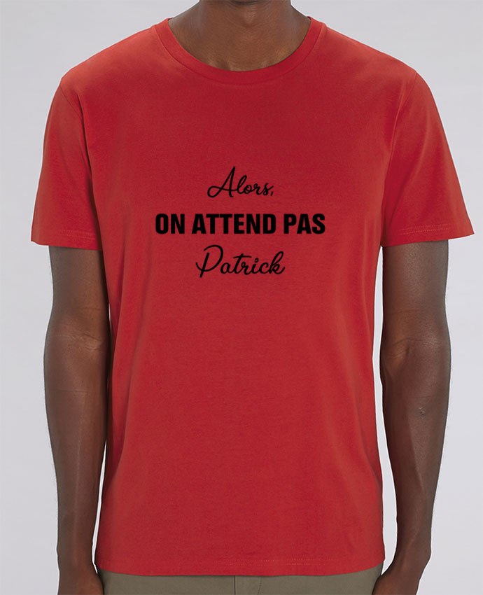 T-Shirt Alors, on attend pas Patrick par tunetoo
