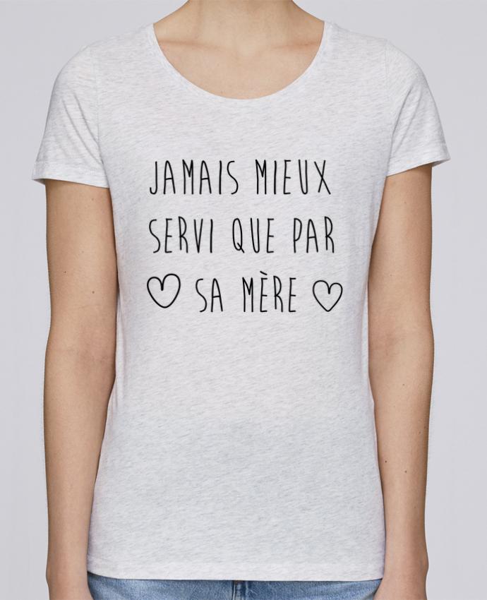 T-shirt Femme Stella Loves Jamais mieux servi que par sa mère par tunetoo
